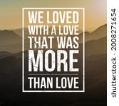 We Loved With A Love That Was...