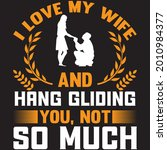 i love my wife and hang gliding ... | Shutterstock .eps vector #2010984377