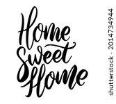 home sweet home. lettering...   Shutterstock .eps vector #2014734944