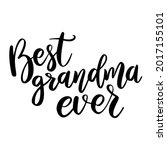 best grandma ever. lettering...   Shutterstock .eps vector #2017155101