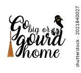 go big or gourd home t shirt ...   Shutterstock .eps vector #2021840027