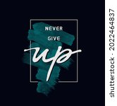 never give up slogan typography ...   Shutterstock .eps vector #2022464837