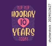 hip hip hooray 10 years today ... | Shutterstock .eps vector #2029013627
