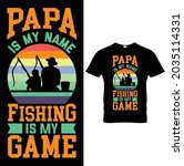 papa is my name fishing is my... | Shutterstock .eps vector #2035114331