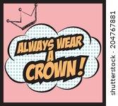 always wear a crown ...   Shutterstock .eps vector #204767881