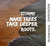 Small photo of Storms make trees take deeper roots. Inspirational and motivational quote.