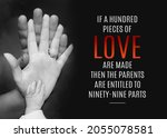 Small photo of motivational inspirational positive life quotes If a hundred pieces of love are made then the parents are entitled to ninety-nine parts with the parents child hands and black background