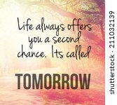Small photo of Inspirational Typographic Quote - Life always offers you a second chance. it's called tomorrow