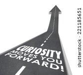 Curiosity Moves You Forward...