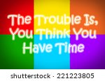 the trouble is you think you... | Shutterstock . vector #221223805