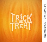 trick or treat calligraphic... | Shutterstock .eps vector #221889814