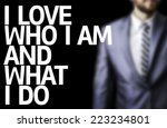 Small photo of Business man with the text I Love Who I Am and What I Do in a concept image