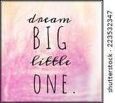 Small photo of Inspirational Typographic Quote - Dream big little one