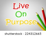 live on purpose concept text on ... | Shutterstock . vector #224312665