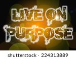 live on purpose concept text on ... | Shutterstock . vector #224313889