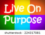 live on purpose concept text on ... | Shutterstock . vector #224317081