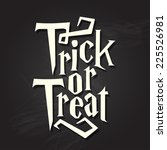 trick or treat halloween quote... | Shutterstock .eps vector #225526981