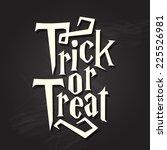 trick or treat halloween quote... | Shutterstock .eps vector #225526981