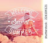 welcome sweet summer vintage... | Shutterstock .eps vector #226104121