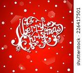 merry christmas letter ... | Shutterstock .eps vector #226417501