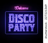neon sign. disco party night... | Shutterstock .eps vector #227221369