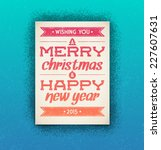 christmas and new year greeting ... | Shutterstock .eps vector #227607631