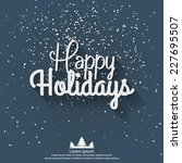 happy holidays greeting card.... | Shutterstock .eps vector #227695507