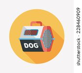 pet dog travel cage flat icon... | Shutterstock .eps vector #228460909