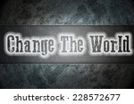 change the world concept text... | Shutterstock . vector #228572677