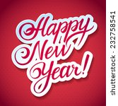 happy new year hand lettering   ... | Shutterstock .eps vector #232758541