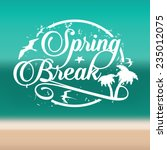 spring break stamp on beach... | Shutterstock .eps vector #235012075