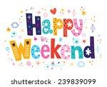 happy weekend   Shutterstock .eps vector #239839099