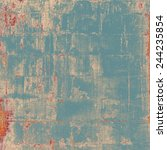 old ancient texture  may be... | Shutterstock . vector #244235854