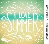 i love summer quote and doodle... | Shutterstock .eps vector #245664625