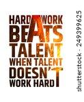 hard work beats talent when...   Shutterstock .eps vector #249399625