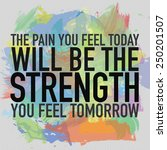 the pain you feel today will be ... | Shutterstock . vector #250201507