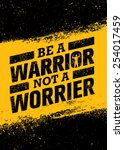 be a warrior not a worrier. gym ... | Shutterstock .eps vector #254017459