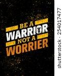 be a warrior not a worrier. gym ... | Shutterstock .eps vector #254017477