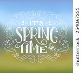 its spring time. hand lettering ... | Shutterstock .eps vector #254067325