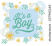 it's a boy baby card. you can... | Shutterstock .eps vector #257942165
