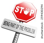 Stop Being Part Of The Problem...