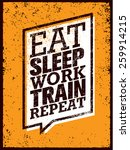 eat sleep work train repeat.... | Shutterstock .eps vector #259914215