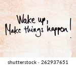 wake up make things happen   Shutterstock . vector #262937651