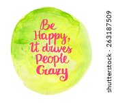 be happy  it drives people... | Shutterstock .eps vector #263187509