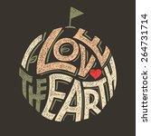 i love the earth hand lettering ...   Shutterstock .eps vector #264731714