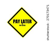 Pay Later Black Stamp Text On...