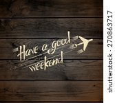 have a good weekend  on the... | Shutterstock .eps vector #270863717