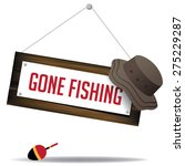 Gone Fishing Sign With Hat And...