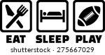 Football Eat Sleep Play