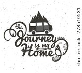 journey is my home. vintage... | Shutterstock .eps vector #278510531